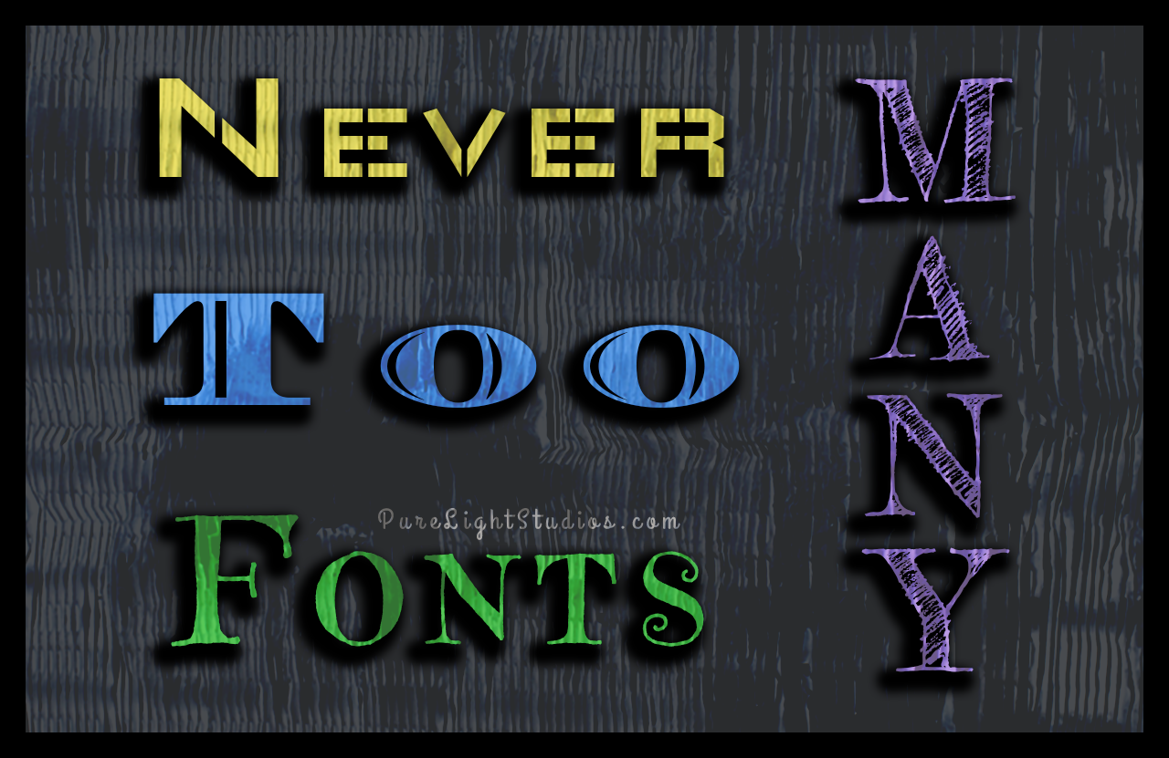 Never Too Many Fonts